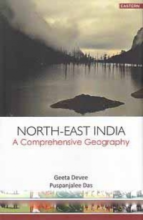 North-East India: A Comprehensive Geography