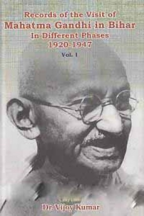 Records of the Visit of Mahatma Gandhi in Bihar in Different Phases 1920-1947 (In 2 Volumes)