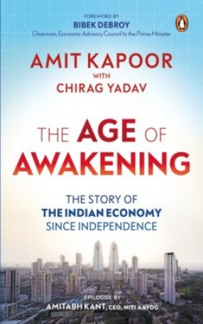 The Age of Awakening: The Story of The Indian Economy Since Independence
