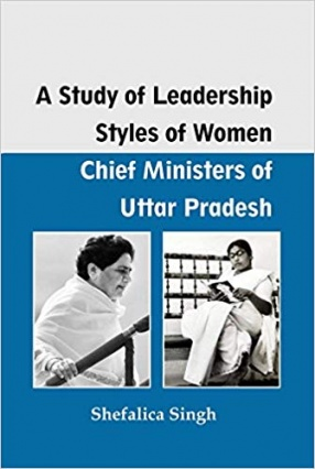 A Study of Leadership Styles of Women: Chief Ministers of Uttar Pradesh