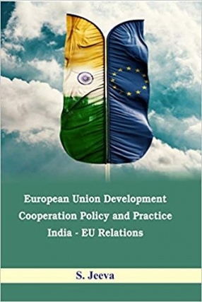 European Union Development Cooperation Policy and Practice: India-EU Relations
