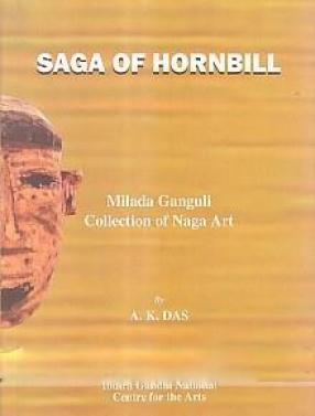 Saga of Hornbill: A Catalouge of Milada Ganguli Collection of Naga Art