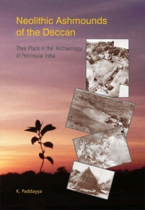Neolithic Ashmounds of the Deccan: Their Place in the Archaeology of Peninsular India