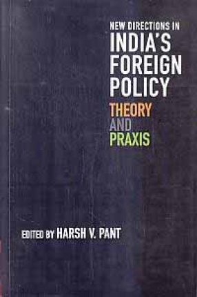 New Directions in India's Foreign Policy: Theory and Praxis