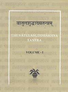 Vatulasuddhakhyatantram: The Vatulasuddhakhya Tantra (In 2 Volumes)