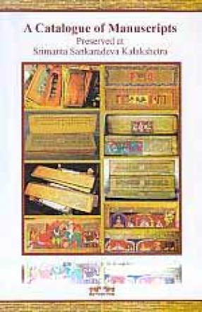 A Catalogue of Manuscripts Preserved at Srimanta Sankaradeva Kalakshetra