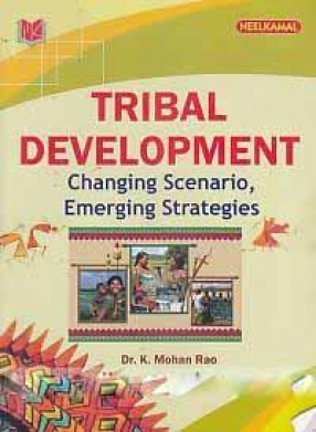 Tribal Development: Changing Scenario, Emerging Strategies