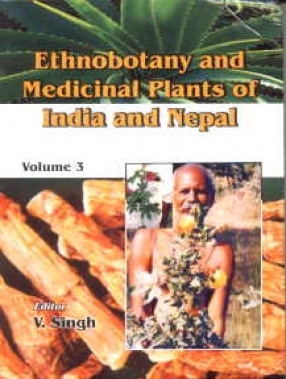Ethnobotany and Medicinal Plants of India and Nepal, Volume 3