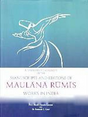 A Descriptive Catalogue of The Manuscripts and Editions of Maulana Rumi's Works in India
