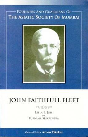 John Faithfull Fleet: Founders and Guardians of The Asiatic Society of Mumbai