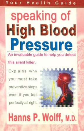 Speaking of High Blood Pressure: An Invaluable Guide to Help You Detect This Silent Killer