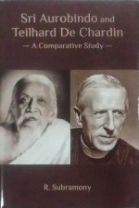 Sri Aurobindo and Teilhard De Chardin: A Comparative Study