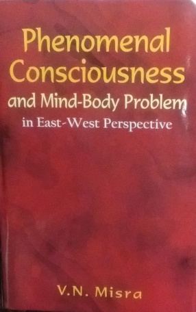 Phenomenal Consciousness and Mind-Body Problem in East-West Perspective
