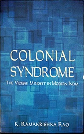 Colonial Syndrome: The Videshi Mindset in Modern India