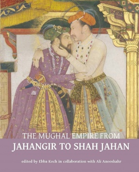 The Mughal Empire from Jahangir to Shah Jahan: Art, Architecture, Politics, Law and Literature