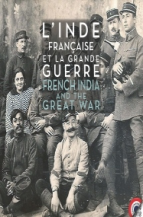 L'Inde Francaise et la Grande Guerre: French India and The Great War