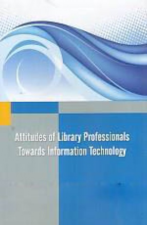 Attitudes of Library Professionals Towards Information Technology