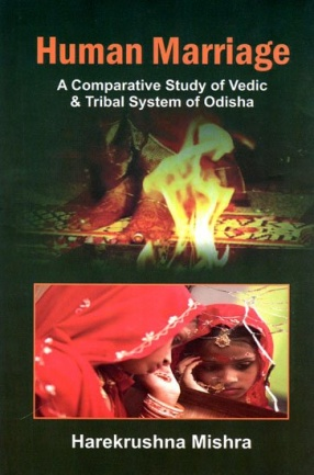 Human Marriage: A Comparative Study of Vedic and Tribal System of Odisha