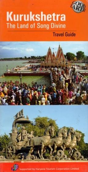 Kurukshetra: The Land of Song Divine: Travel Guide