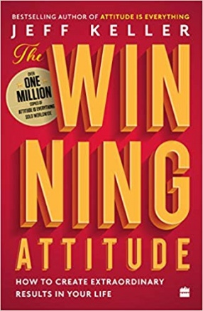 The Winning Attitude: How to Create Extraordinary Results in Your Life