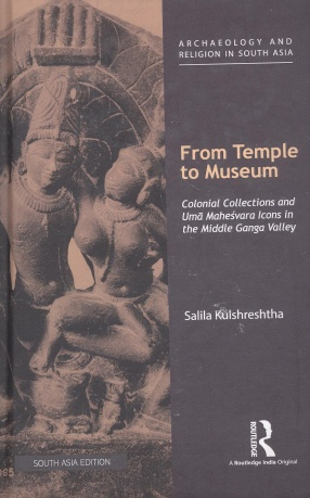 From Temple to Museum: Colonial Collections and Uma Maheswara Icons in the Middle Ganga Valley