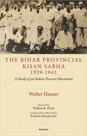 The Bihar Provincial Kisan Sabha 1929-1942: A Study of an Indian Peasant Movement