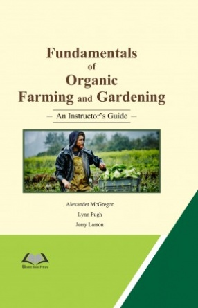 Fundamentals of Organic Farming and Gardening: An Instructor's Guide