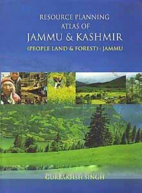 Resource Planning Atlas of Jammu & Kashmir: People Land & Forest: Jammu