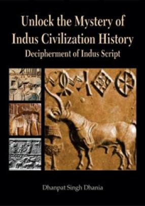 Unlock the Mystery of Indus Civilization History: Decipherment of Indus Script