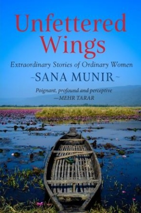 Unfettered Wings: Extraordinary Stories of Ordinary Women