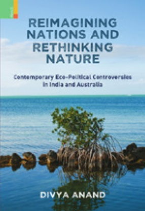 Reimagining Nations and Rethinking Nature: Contemporary Eco-Political Controversies in India and Australia