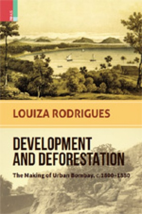 Development and Deforestation: The Making of Urban Bombay, c.1800-80