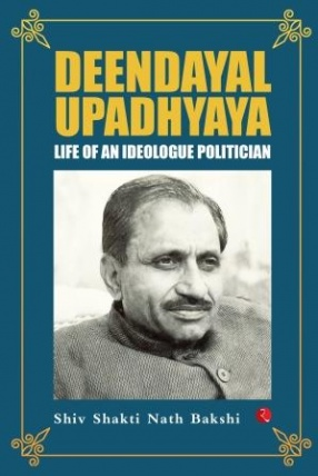 Deendayal Upadhyaya: Life of an Ideologue Politician
