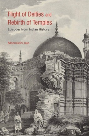 Flight of Deities and Rebirth of Temples: Episodes from Indian History
