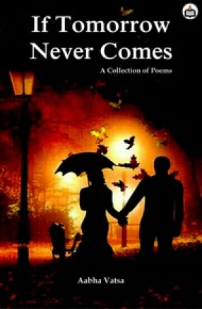 If Tomorrow Never Comes: A Collection of Poems