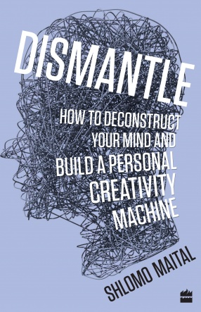 Dismantle: How to Deconstruct Your Mind and Build a Personal Creativity Machine