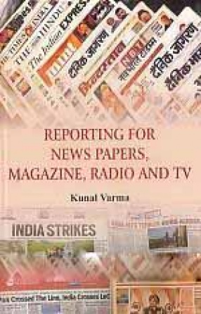 Reporting for News Papers, Magazine, Radio And TV