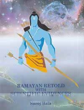 Ramayan Retold with Scientific Evidences: Skyviews of Astronomical References in Valmiki Ramayan and Supporting Scientific Evidences