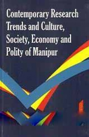 Contemporary Research Trends and Culture, Society, Economy and Polity of Manipur