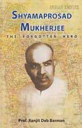 Shyamaprosad Mukherjee: The Forgotten Hero