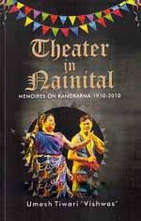 Theater in Nainital: Memoires on Rangkarma 1910-2010