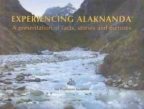 Experiencing Alaknanda: A Presentation of Facts, Stories and Pictures