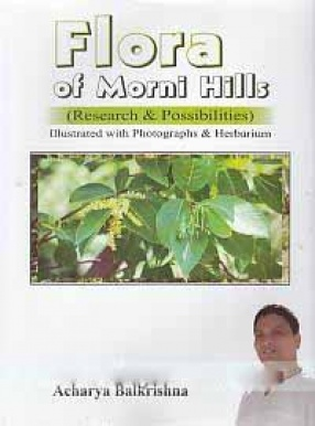 Flora of Morni Hills: Research & Possibilities: Illustrated with Photographs & Herbarium