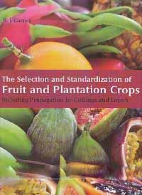 The Selection and Standardization of Fruit and Plantation Crops: Including Propagation by Cutting and Layers