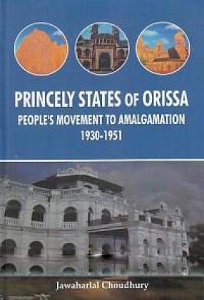 Princely States of Orissa: People's Movement to Amalgamation 1930-1951