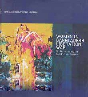 Women in Bangladesh Liberation War: Rediscovered in Madonna Series