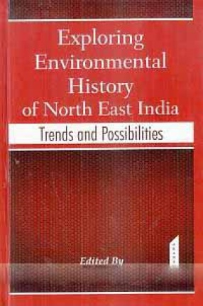 Exploring Environmental History of North East India: Trends and Possibilities