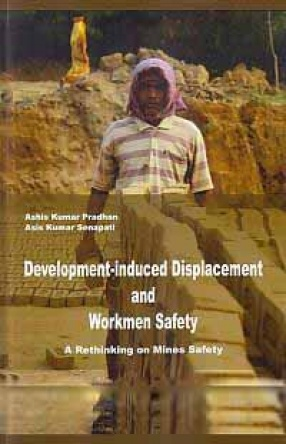Development-Induced Displacement and Workmen Safety: A Rethinking on Mines Safety