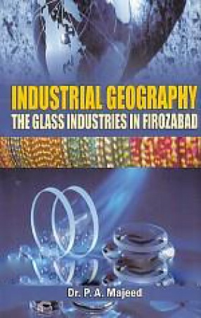 Industrial Geography: The Glass Industries in Firozabad
