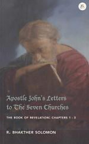 Apostle John's Letters to The Seven Churches: The Book of Revelation: Chapters 1-3